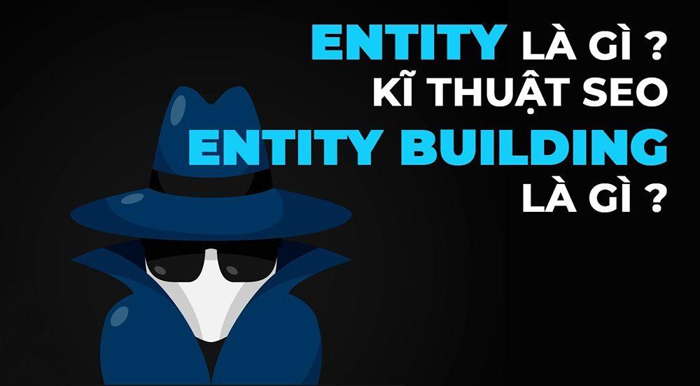 Entity là gì? Kỹ thuật Entity Building trong SEO